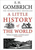 Book Cover Image. Title: A Little History of the World, Author: E. H. Gombrich