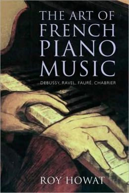 The Art of French Piano Music: Debussy, Ravel, Faure, Chabrier