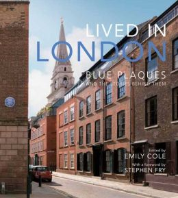 Lived in London: The Stories Behind the Blue Plaques
