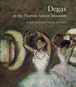 Degas in the Norton Simon Museum: Nineteenth-Century Art, Volume 2