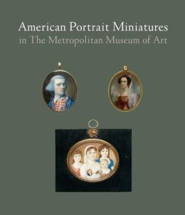 American Portrait Miniatures in The Metropolitan Museum of Art