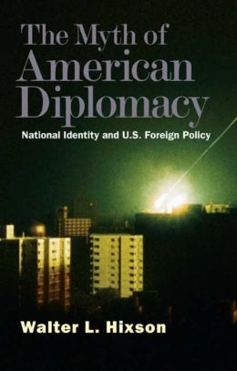 The Myth of American Diplomacy: National Identity and U. S. Foreign Policy