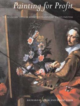 Painting for Profit: The Economic Lives of Seventeenth-Century Italian Painters