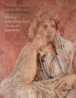 Roman Frescoes from Boscoreale: The Villa of Plubius Fannius Synistor in Reality and Virtual Reality