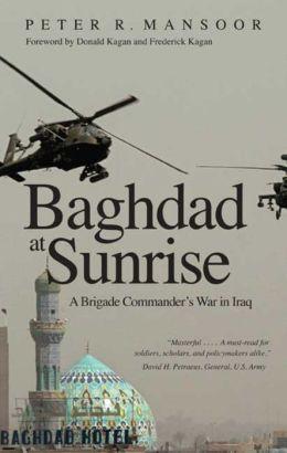 Baghdad at Sunrise: A Brigade Commander's War in Iraq