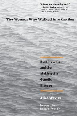 The Woman Who Walked into the Sea: Huntington's and the Making of a Genetic Disease