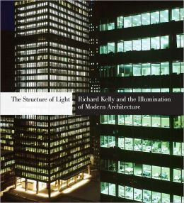 The Structure of Light: Richard Kelly and the Illumination of Modern Architecture