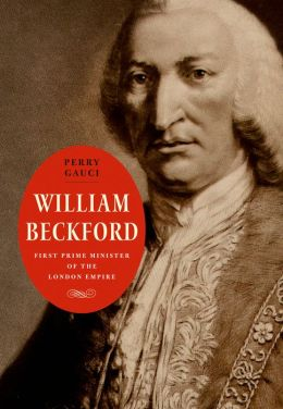 William Beckford: First Prime Minister of the London Empire