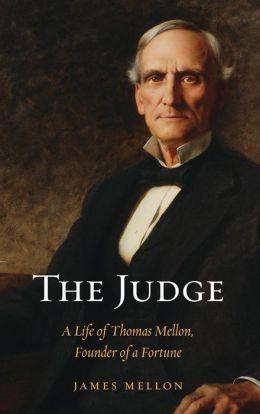 The Judge: A Life of Thomas Mellon, Founder of a Fortune