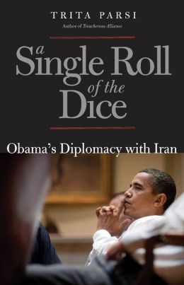 A Single Roll of the Dice: Obama's Diplomacy with Iran