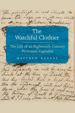 The Watchful Clothier: The Life of an Eighteenth-Century Protestant Capitalist