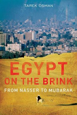 Egypt on the Brink: From the Rise of Nasser to the Fall of Mubarak