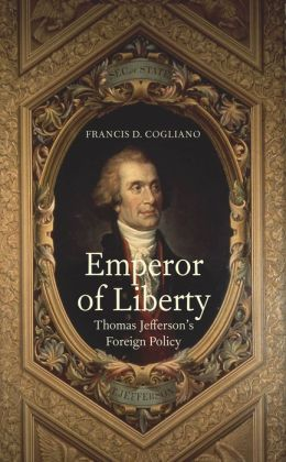Emperor of Liberty: Thomas Jefferson's Foreign Policy