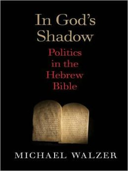 In God's Shadow: Politics in the Hebrew Bible
