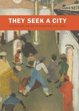 They Seek a City: Chicago and the Art of Migration, 1910-1950