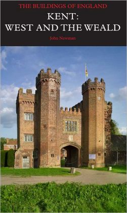 Kent: West and the Weald: The Buildings of England