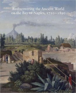 Rediscovering the Ancient World on the Bay of Naples, 1710-1890