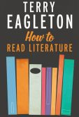 Book Cover Image. Title: How to Read Literature, Author: Terry Eagleton