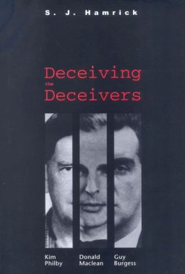 Deceiving the Deceivers: Kim Philby, Donald Maclean, and Guy Burgess