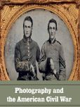 Book Cover Image. Title: Photography and the American Civil War, Author: Jeff L. Rosenheim