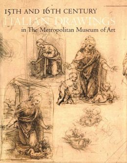 Fifteenth and Sixteenth Century Italian Drawings in The Metropolitan Museum of Art