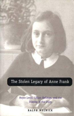 The Stolen Legacy of Anne Frank: Meyer Levin, Lillian Hellman, and the Staging of the Diary
