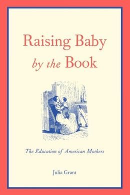 Raising Baby by the Book: The Education of American Mothers
