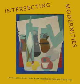 Intersecting Modernities: Latin American Art from the Brillembourg Capriles Collection