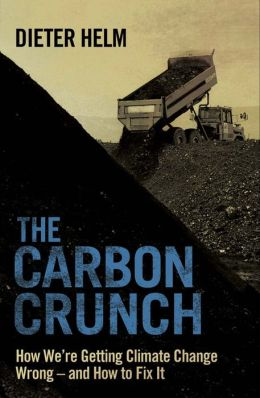 The Carbon Crunch: How We're Getting Climate Change Wrong--and How to Fix It