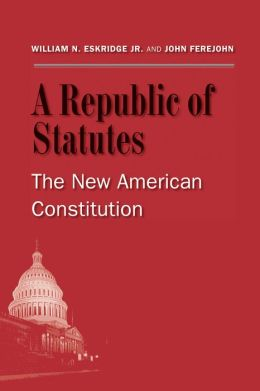 A Republic of Statutes: The New American Constitution