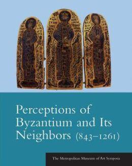 Perceptions of Byzantium and Its Neighbors (843-1261)