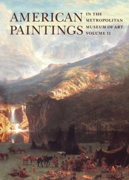 American Paintings in The Metropolitan Museum of Art: Volume 2, A Catalogue of Works by Artists Born between 1816 and 1845