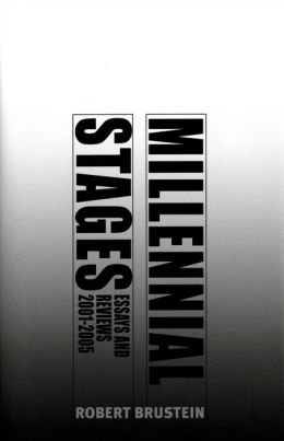 Millennial Stages: Essays and Reviews 2001-2005
