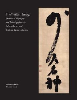 The Written Image: Japanese Calligraphy and Painting from the Sylvan Barnet and William Burto Collection