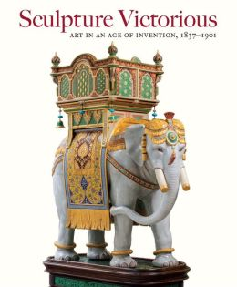 Sculpture Victorious: Art in an Age of Invention, 1837-1901