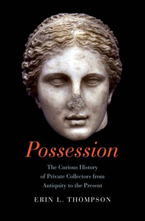 Possession: The Curious History of Private Collectors from Antiquity to the Present
