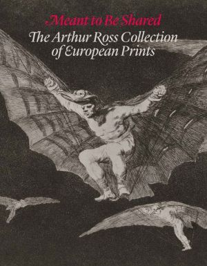 Meant to Be Shared: The Arthur Ross Collection of European Prints