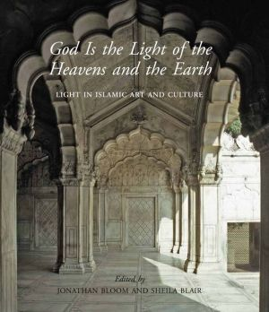 God Is the Light of the Heavens and the Earth: Light in Islamic Art and Culture