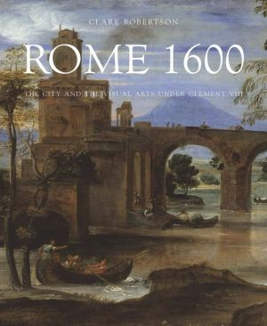 Rome 1600: The City and the Visual Arts under Clement VIII