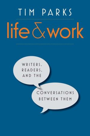 Life and Work: Writers, Readers, and the Conversations between Them