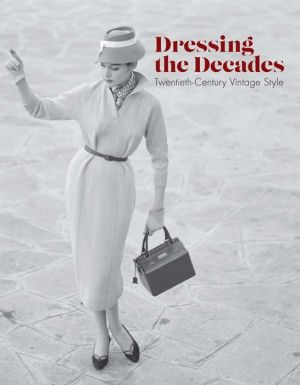 Dressing the Decades: Twentieth-Century Vintage Style