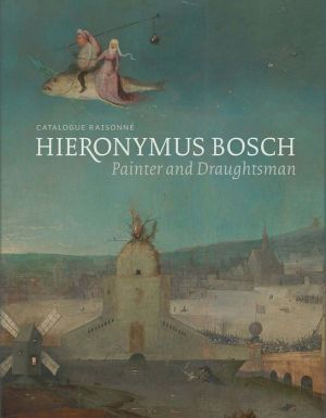 Hieronymus Bosch, Painter and Draughtsman: Catalogue Raisonne