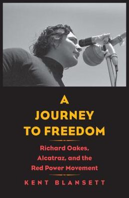 Book A Journey to Freedom: Richard Oakes, Alcatraz, and the Red Power Movement