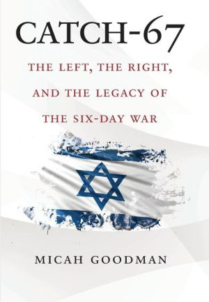 Book Catch-67: The Left, the Right, and the Legacy of the Six-Day War