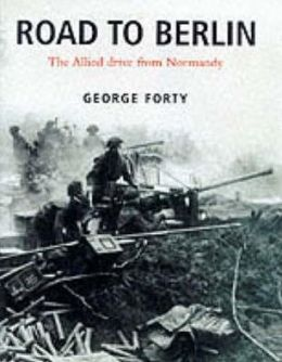 Road to Berlin: The Allied Drive from Normandy
