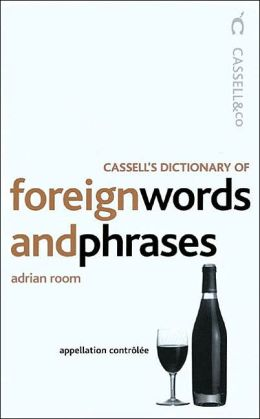 Cassell's Dictionary of Foreign Words and Phrases (Cassell Reference Series)