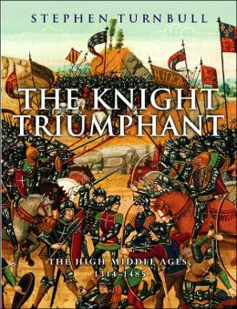 Knight Triumphant: The High Middle Ages, 1314-1485
