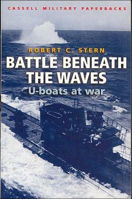 Battle Beneath the Waves: U-Boats at War