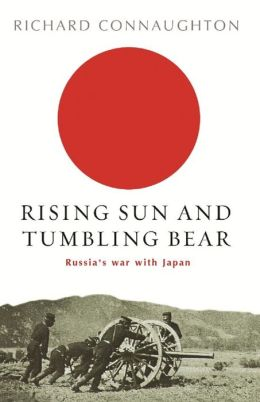 Rising Sun and Tumbling Bear: Russia's War with Japan