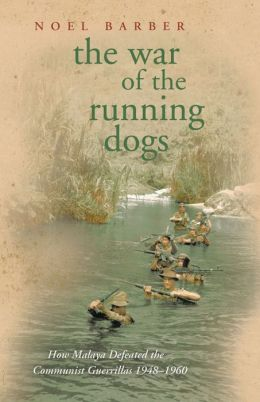 The War of the Running Dogs: How Malaya Defeated the Communist Guerrillas 1948-1960